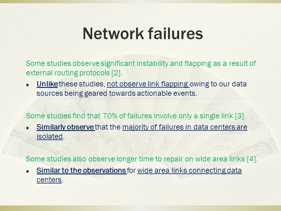 Network failures Some studies observe significant instability and flapping as a result of external routing protocols [2].